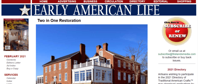 Early American Life caters to a slightly older audience and talks about American culture, history, architecture and more.
